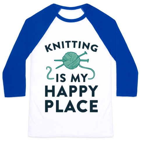 Knitting Is My Happy Place Baseball Tee