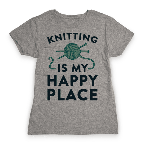 Knitting Is My Happy Place Womens T-Shirt