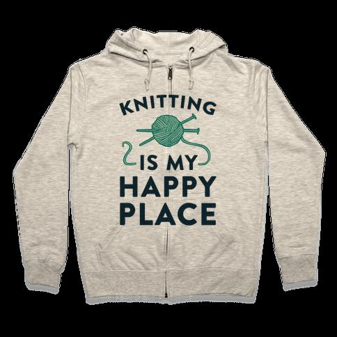 Knitting Is My Happy Place Zip Hoodie
