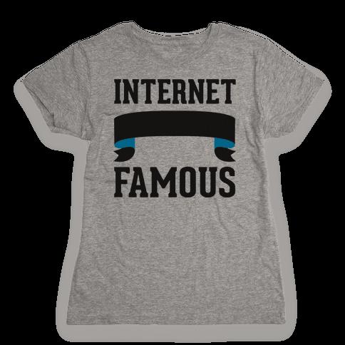 Internet Famous Womens T-Shirt