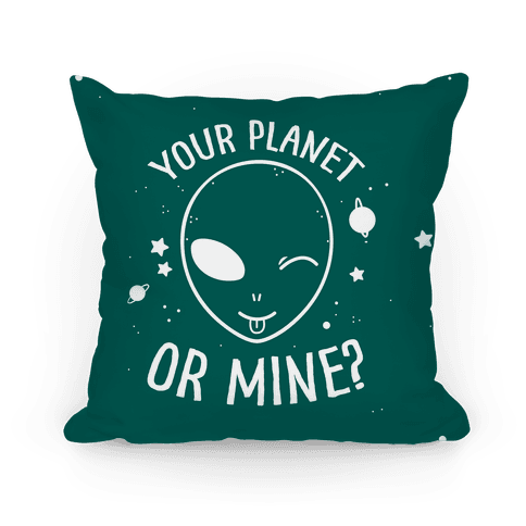 Your Planet Or Mine? Pillow