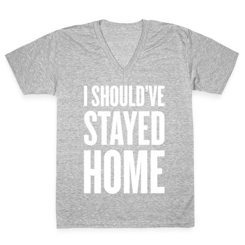 I Should've Stayed Home V-Neck Tee Shirt