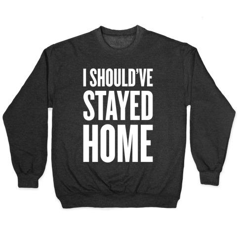 I Should've Stayed Home Pullover
