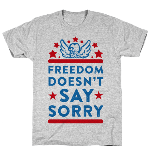 Freedom Doesn't Say Sorry Mens T-Shirt