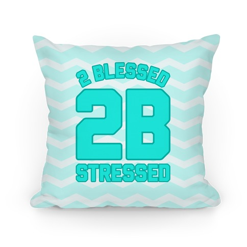 2 Blessed 2B Stressed Pillow
