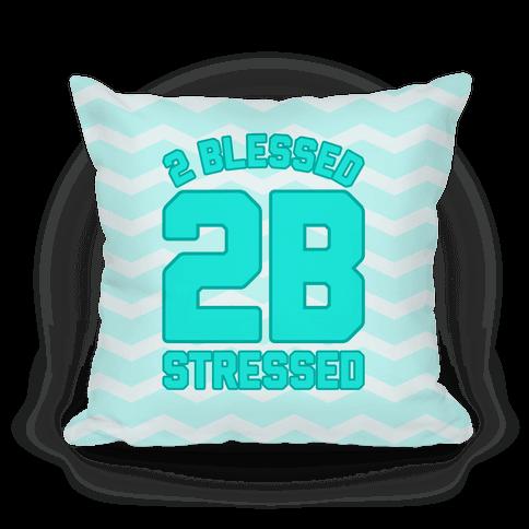 2 Blessed 2B Stressed