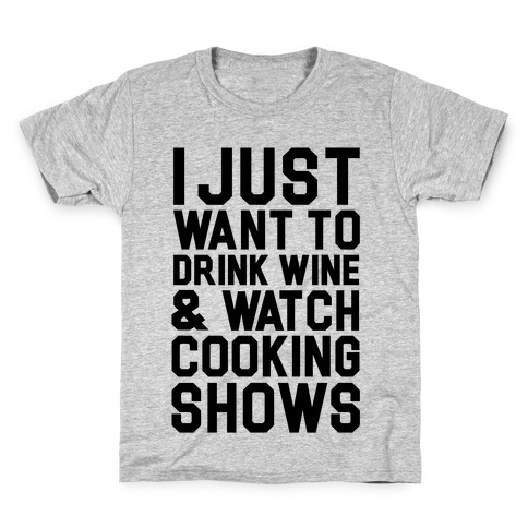 I Just Wanna Drink Wine and Watch Cooking Shows Kids T-Shirt