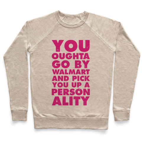 You Oughta Go By Walmart and Pick You Up a Personality Pullover