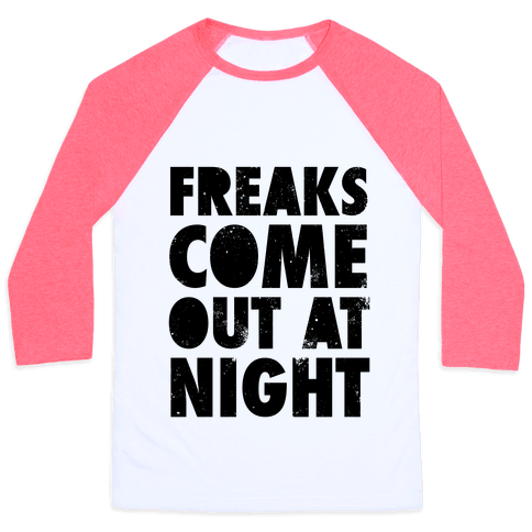 Freaks Come Out At Night Baseball Tee