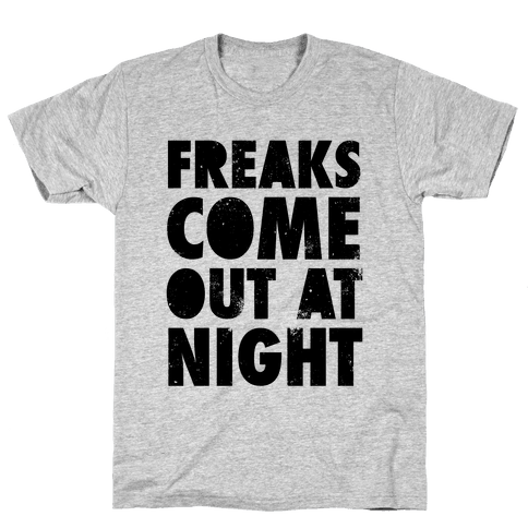 Freaks Come Out At Night Mens T-Shirt