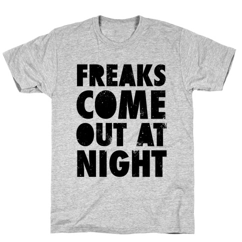 Freaks Come Out At Night T-Shirt