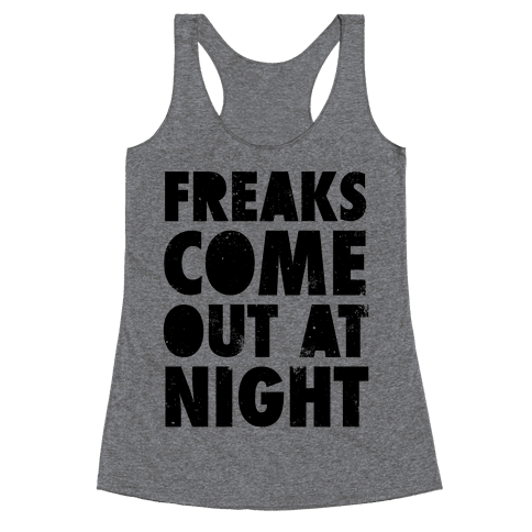Freaks Come Out At Night Racerback Tank Top