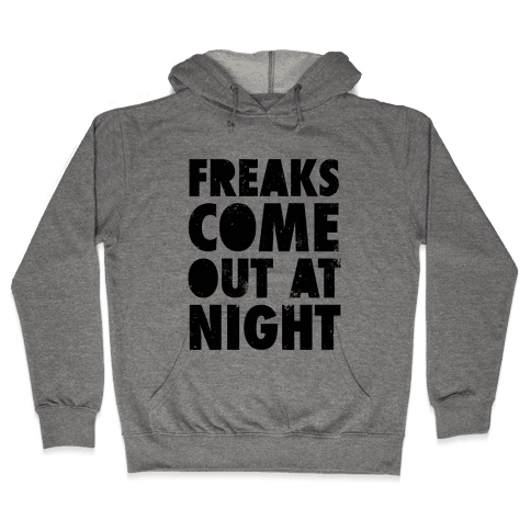 Freaks Come Out At Night Hooded Sweatshirt