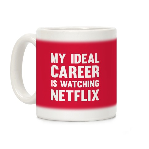 My Ideal Career Is Watching Netflix Coffee Mug