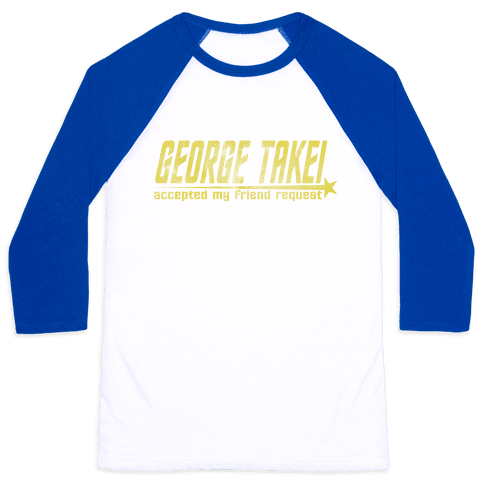 George Takei accepted my friend request Baseball Tee