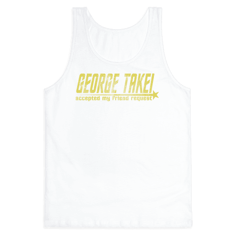 George Takei accepted my friend request Tank Top