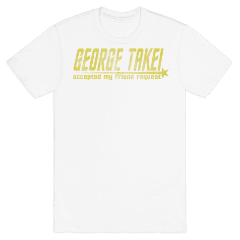 George Takei accepted my friend request Mens T-Shirt