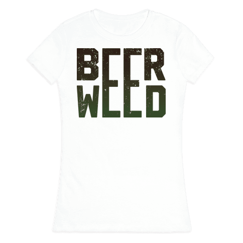 Beer & Weed Womens T-Shirt