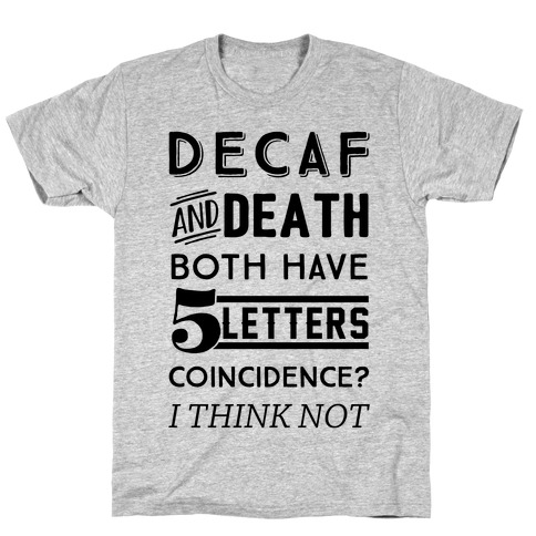 Decaf And Death Both Have 5 Letters Coincidence? I Think Not Mens T-Shirt