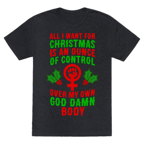 All I Want For Christmas Is An Ounce Of Control Over My God Damn Body Mens T-Shirt