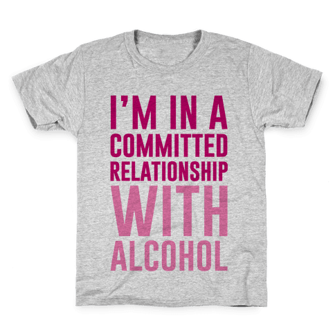 I'm In A Committed Relationship With Alcohol Kids T-Shirt