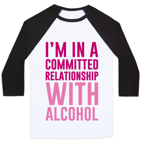I'm In A Committed Relationship With Alcohol Baseball Tee