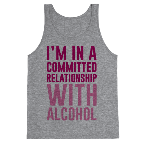 I'm In A Committed Relationship With Alcohol Tank Top