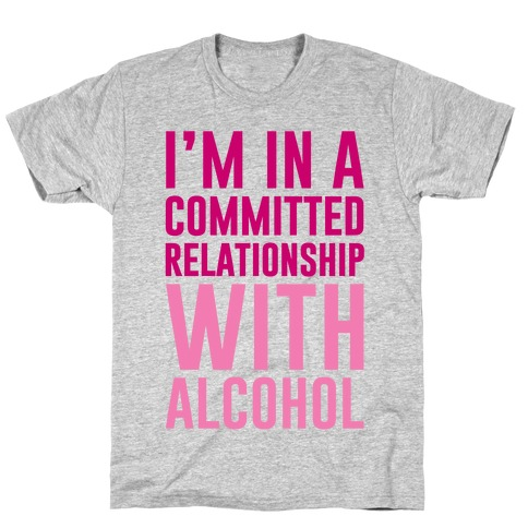 I'm In A Committed Relationship With Alcohol T-Shirt