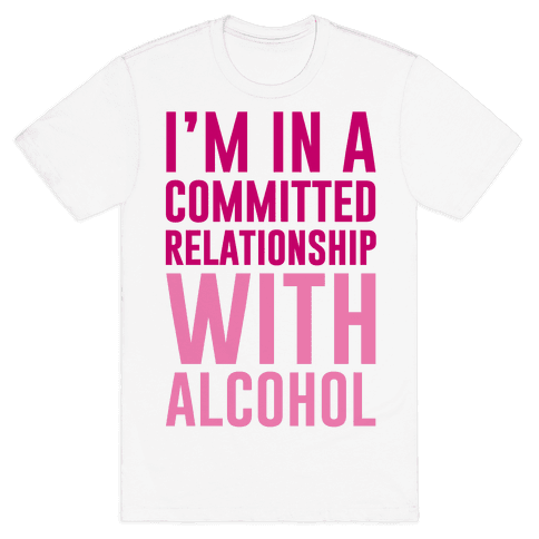 I'm In A Committed Relationship With Alcohol Mens T-Shirt