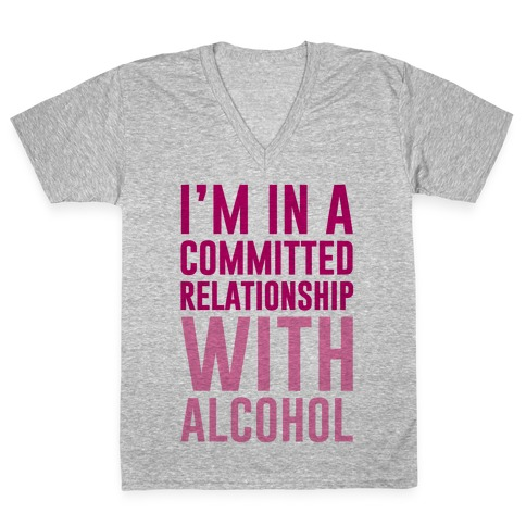 I'm In A Committed Relationship With Alcohol V-Neck Tee Shirt