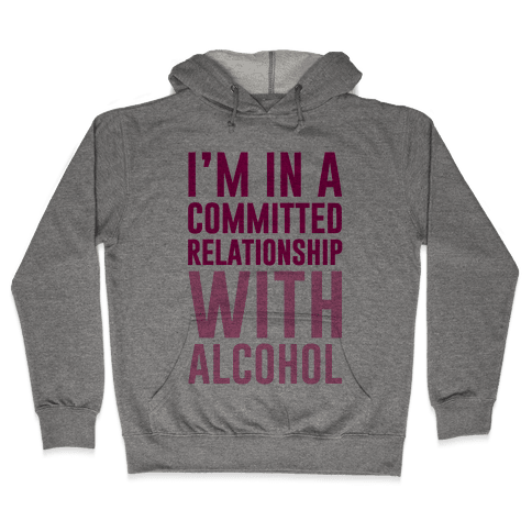 I'm In A Committed Relationship With Alcohol Hooded Sweatshirt
