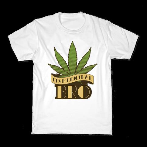 It's Medicinal Bro Kids T-Shirt
