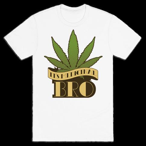 It's Medicinal Bro Mens T-Shirt