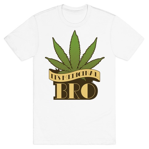 It's Medicinal Bro Mens T-Shirt