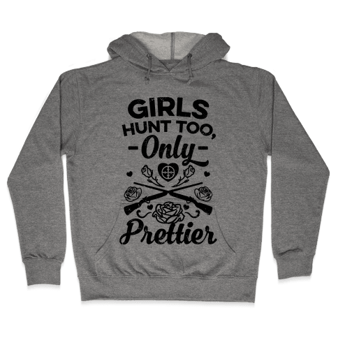 Vintage Girls Hunt Too, Only Prettier Hooded Sweatshirt
