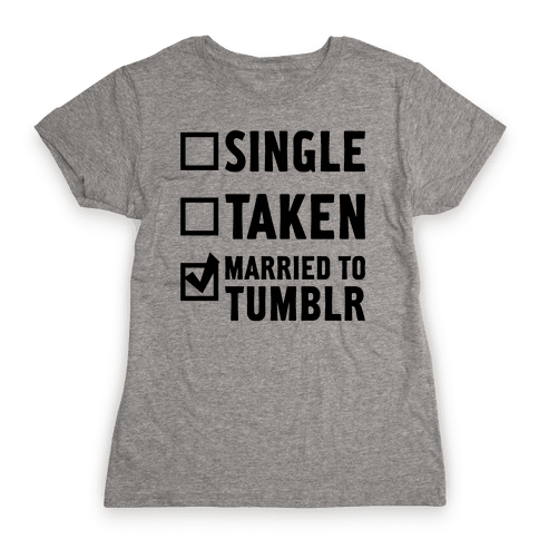 Single, Taken, Tumblr Womens T-Shirt