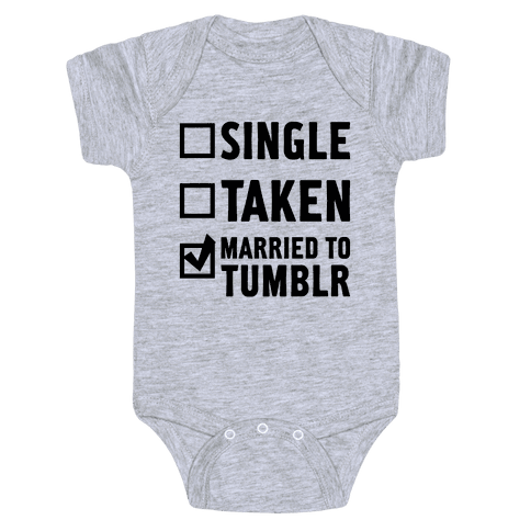 Single, Taken, Tumblr Baby Onesy