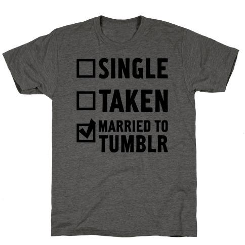 Single, Taken, Tumblr T-Shirt