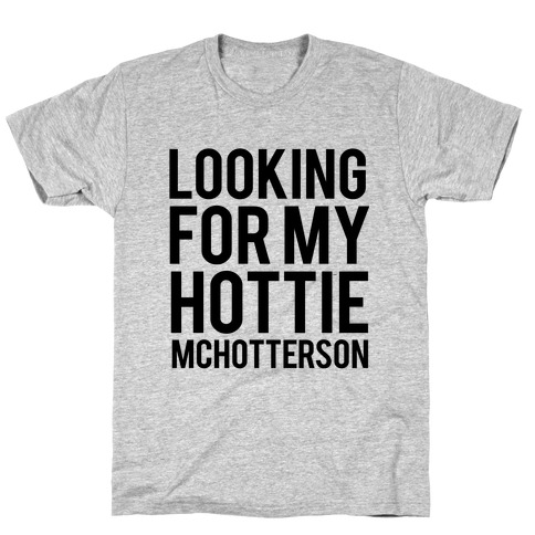 Looking for my Hottie McHotterson Mens T-Shirt