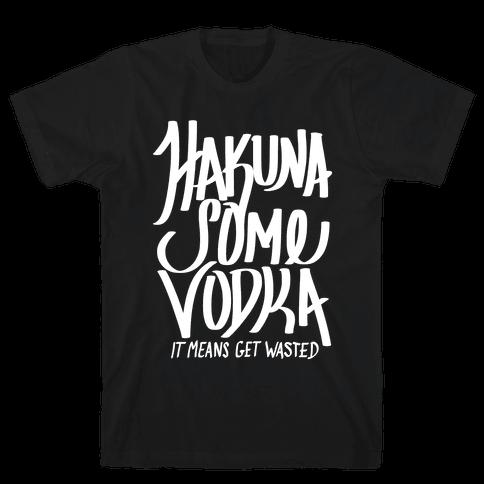 Hakuna Some Vodka Mens T-Shirt