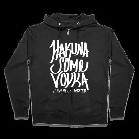 Hakuna Some Vodka Zip Hoodie