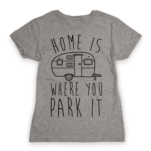 Home Is Where You Park It Womens T-Shirt