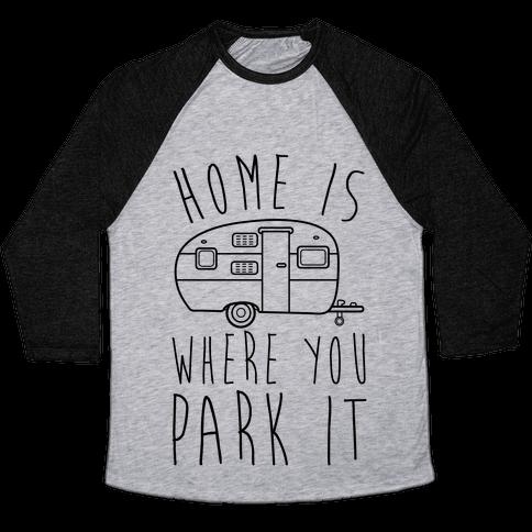 Home Is Where You Park It Baseball Tee