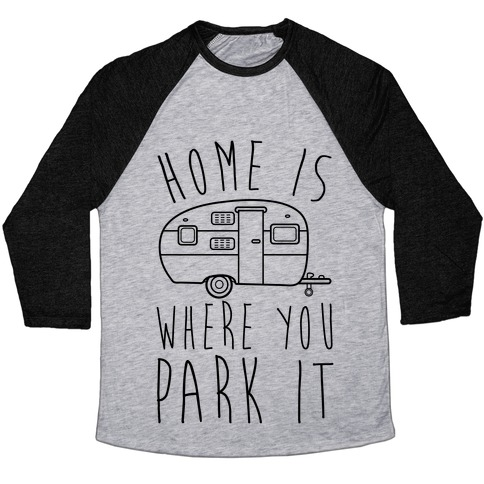 Home Is Where You Park It Baseball Tee