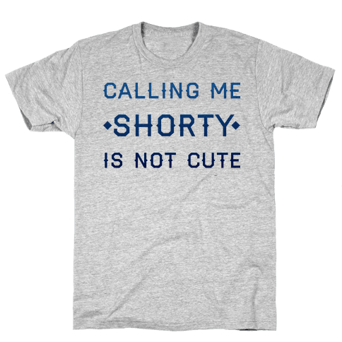 Calling Me Shorty Mens T-Shirt