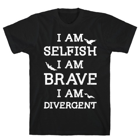 I am Selfish I am Brave I am Divergent T-Shirt
