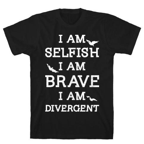 I am Selfish I am Brave I am Divergent Mens T-Shirt