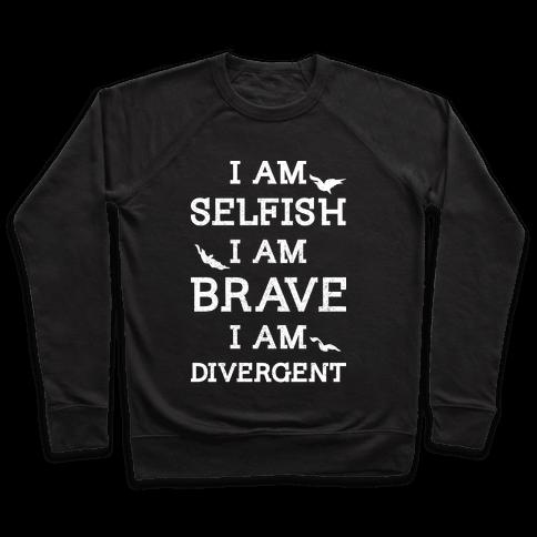 I am Selfish I am Brave I am Divergent Pullover