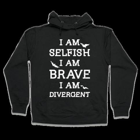 I am Selfish I am Brave I am Divergent Hooded Sweatshirt