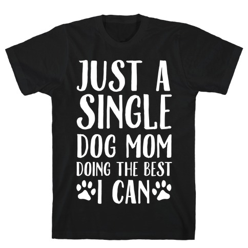 Just A Single Dog Mom Doing The Best I Can T-Shirt